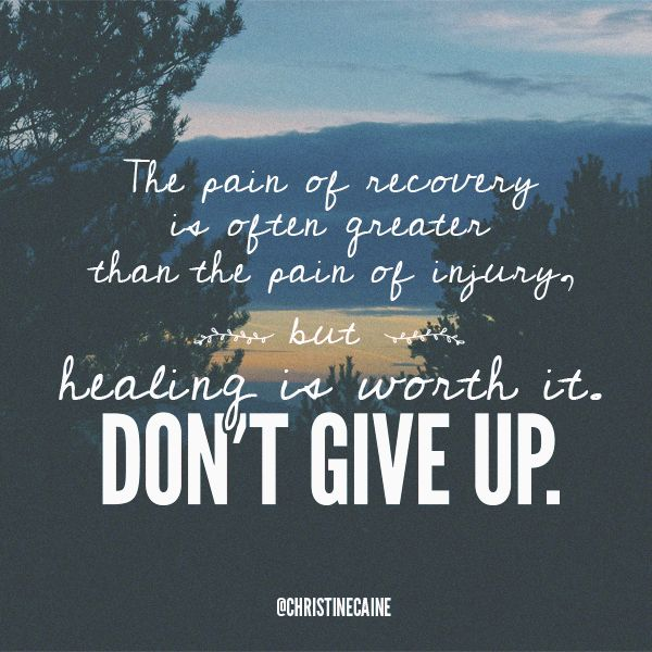 The Pain Of Recovery Is Often Greater Than The Pain Of
