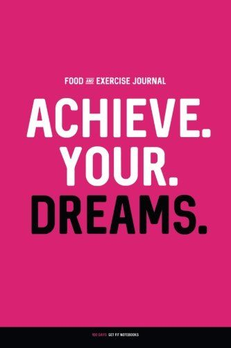 Food and Exercise Journal ACHIEVE YOUR DREAMS Daily Food