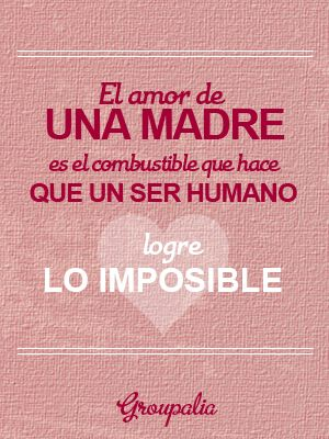 El Amor De Una Madre Es El Combustible Que Hace Que Un Ser Humano