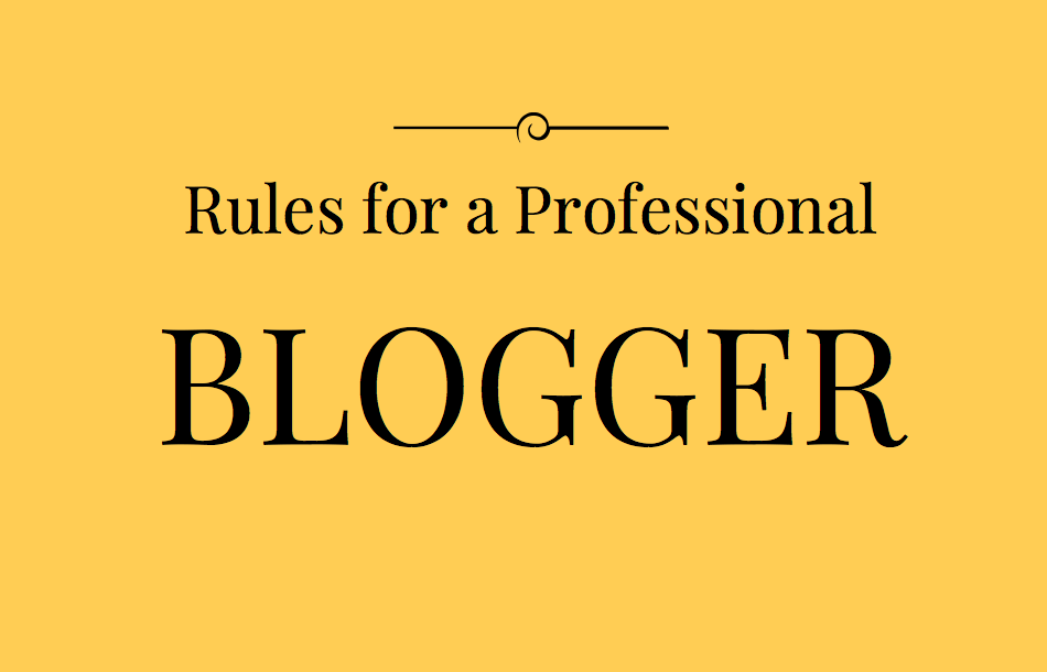 8ae39f817 Rules for a Professional Blogger