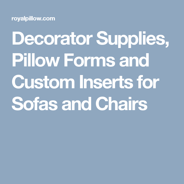 Decorator Supplies, Pillow Forms and Custom Inserts for Sofas and Chairs