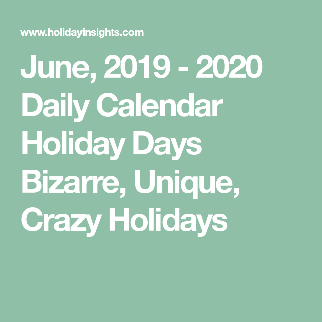 National Calendar Days 2020 June, 2019   2020 Daily Calendar Holiday Days Bizarre, Unique