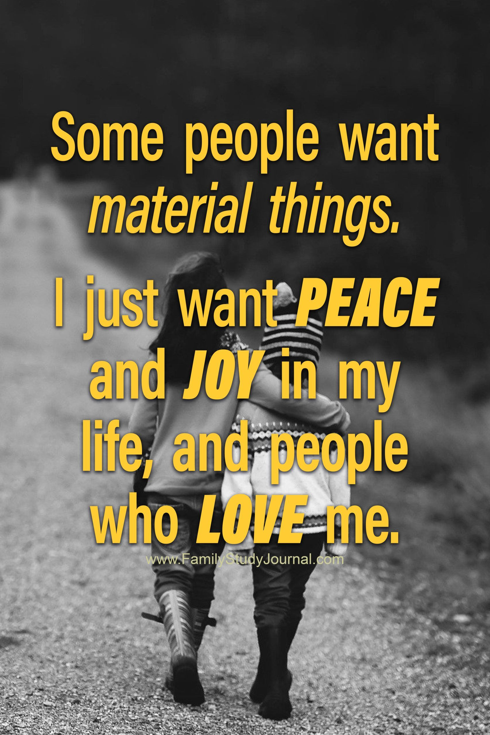 Some People Want Material Things I Just Want Peace And Joy In My Life And People Who Love Me Fa Some Inspirational Quotes Life My Love