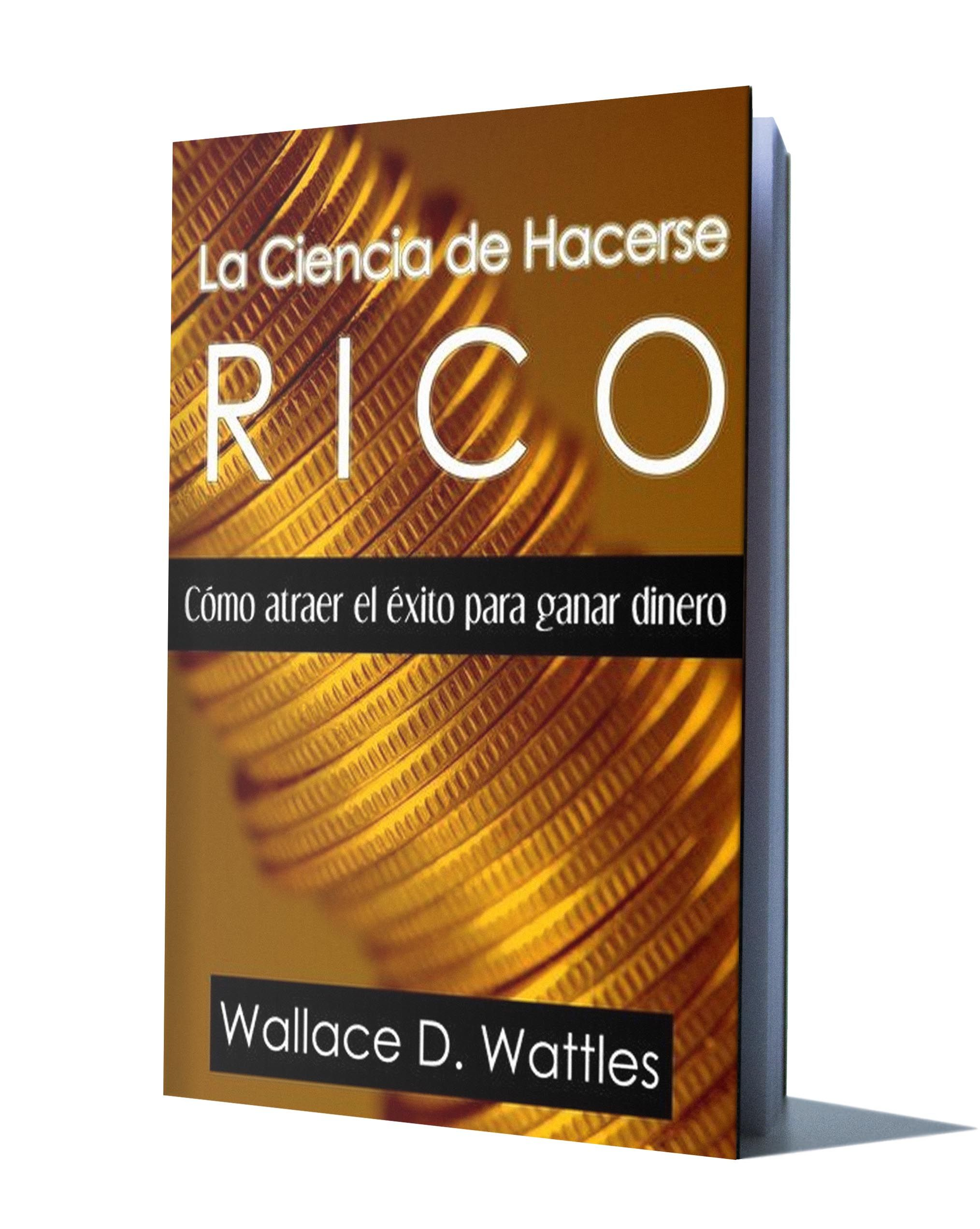 LA CIENCIA DE HACERSE RICO - WALLACE D. WATTLES