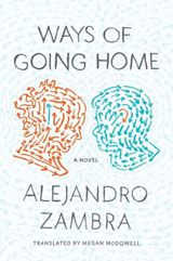 """One of my current reads:  Alejandro Zambra's """"Ways of Going Home"""""""