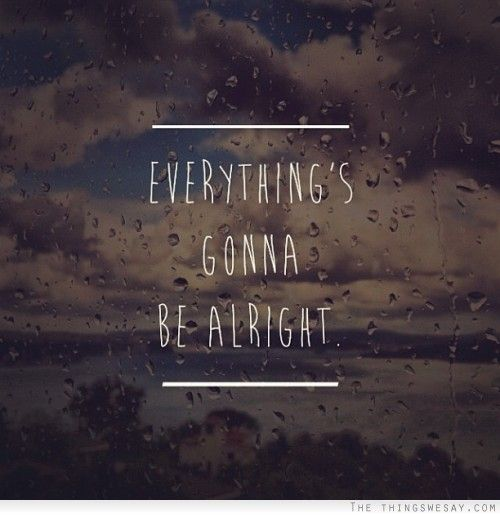 Everythings gonna be alright #quote  • wordz •  Pinterest  Christ, Go...