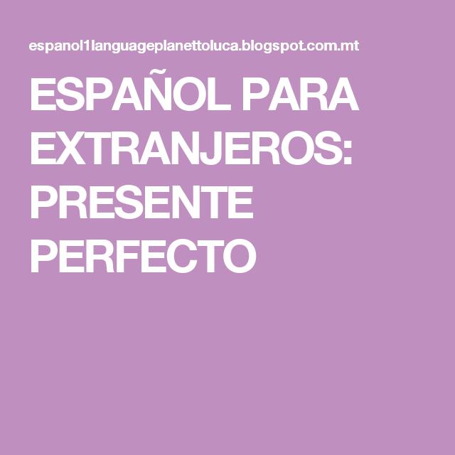 ESPAÑOL PARA EXTRANJEROS: PRESENTE PERFECTO