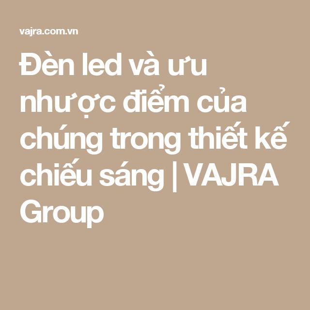 Đèn led và ưu nhược điểm của chúng trong thiết kế chiếu sáng | VAJRA Group