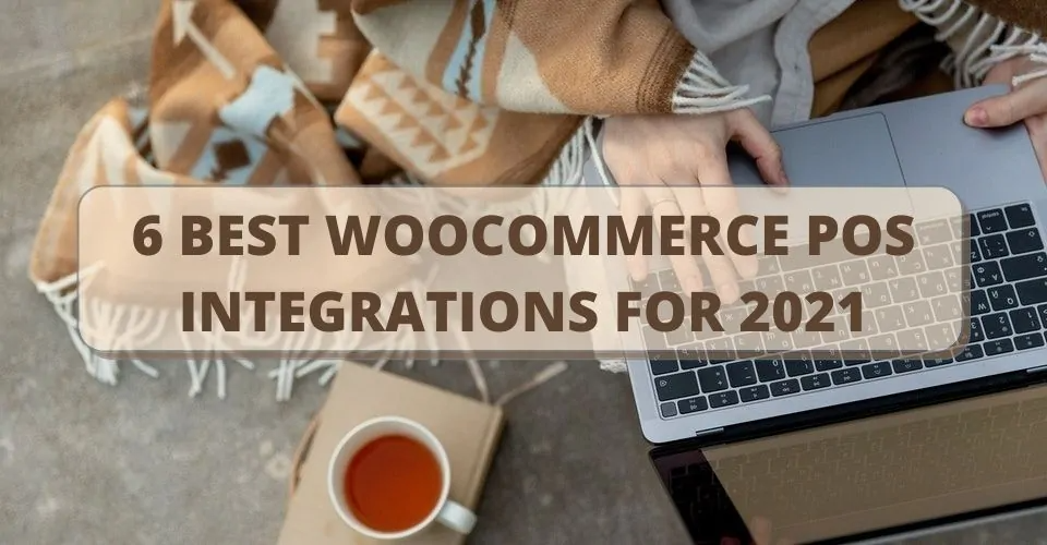 6 Best Woocommerce Pos Integrations For 2021 Connectpos