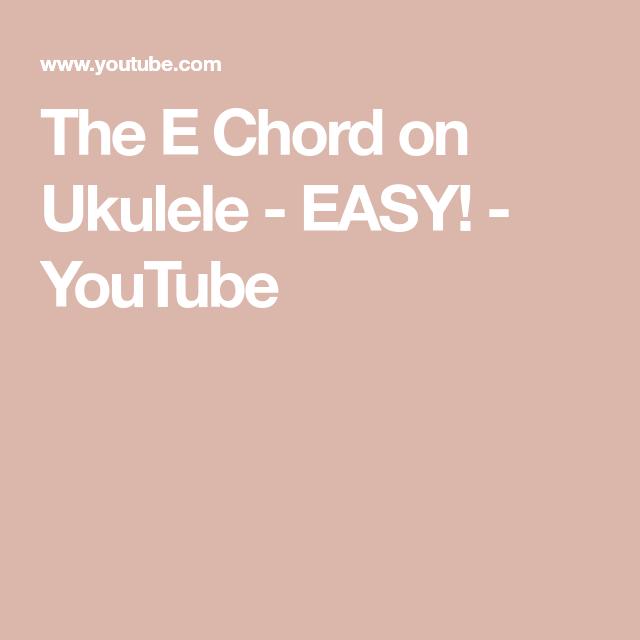 The E Chord On Ukulele Easy Youtube Learn The Ukulele Pinterest