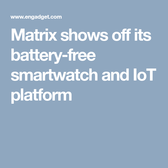 Matrix shows off its battery-free smartwatch and IoT
