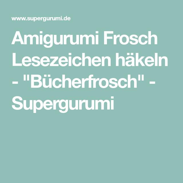 Amigurumi Frosch Lesezeichen Häkeln Bücherfrosch Supergurumi