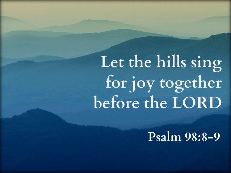 Psalm 98:8-9 | Bible - Faith - Scripture