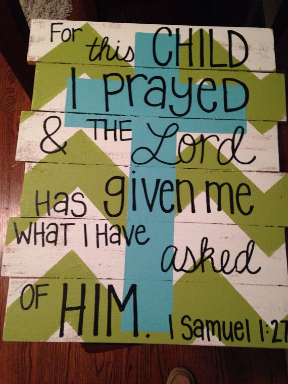 For this child I prayed and the Lord has given me what I have asked of Him. 1 Samuel 1:27 white with green trim and teal writing