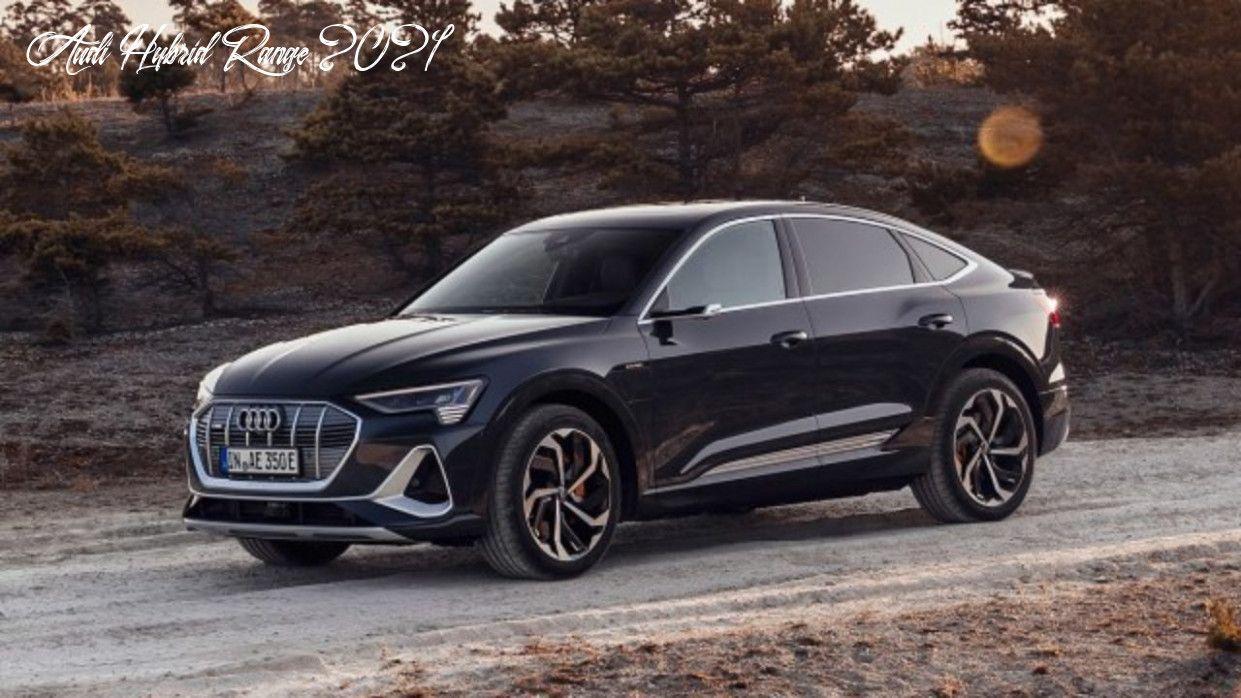 Audi Hybrid Range 2021 Style In 2020 Audi E Tron Audi Hybrid Luxury Suv