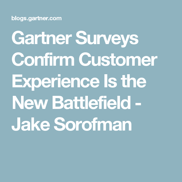 Gartner Surveys Confirm Customer Experience Is The New Battlefield