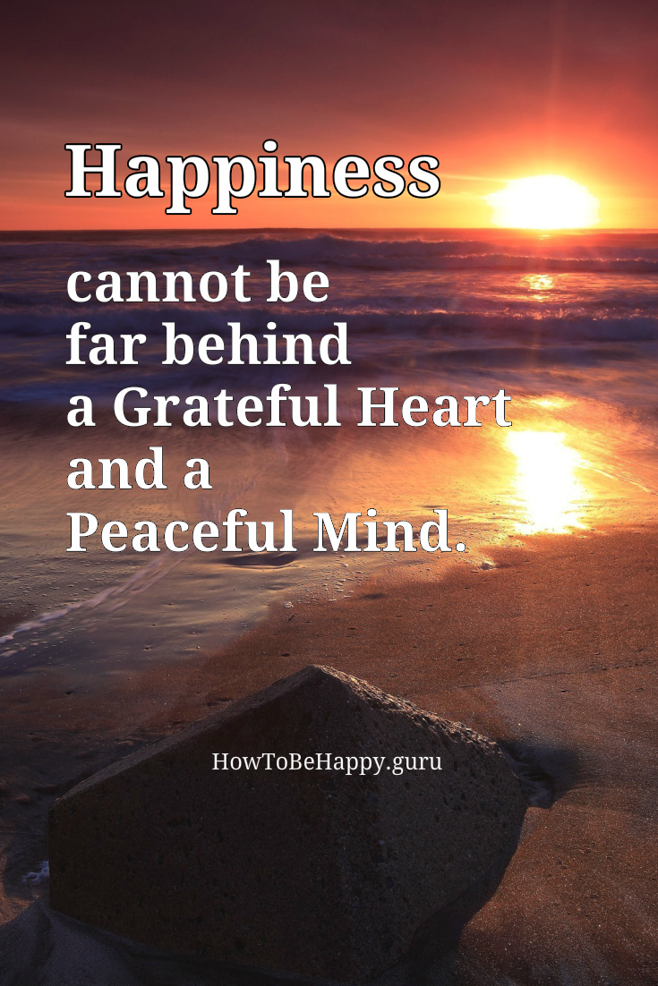 Happiness Cannot Be Far Behind A Grateful Heart And A Peaceful Mind