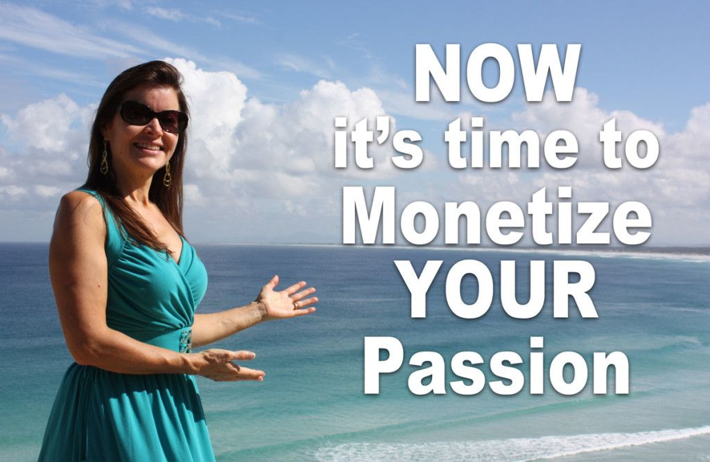 How to Monetize Your Passion and Know-how Online (Part 3 of 3)