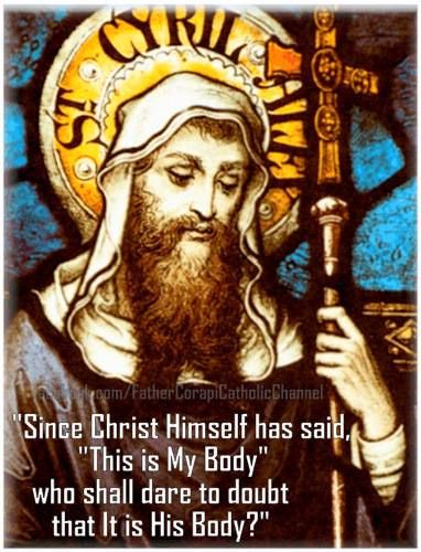 """St. Cyril of Jerusalem """"Since Christ Himself has said, """"This is My Body"""" who shall dare to doubt that It is His Body?""""-St. Cyril of Jerusalem"""