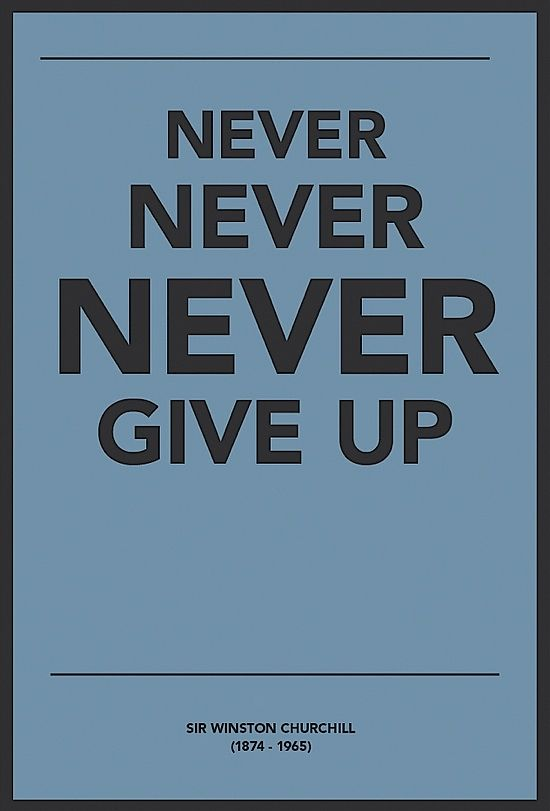 Never Give Up It S As Simple As That Sir Winston Churchill Could