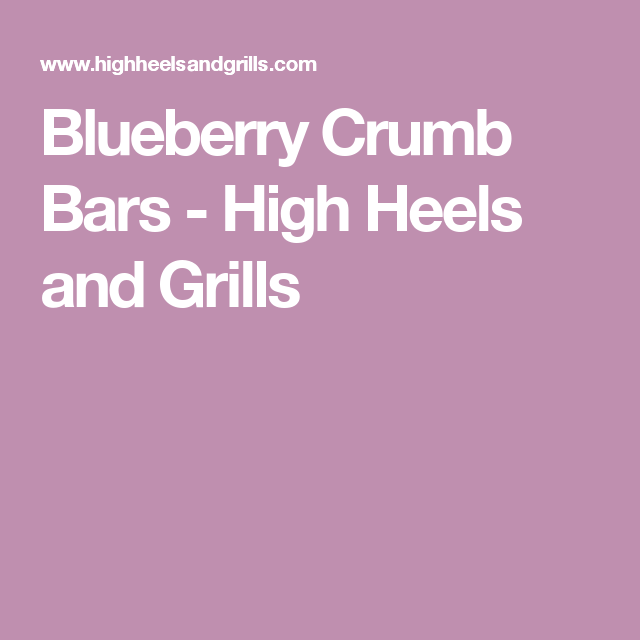 Blueberry Crumb Bars - High Heels and Grills