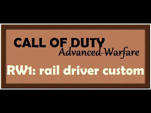 5 27 Rw1 Rail Driver Custom Call Of Duty Advanced
