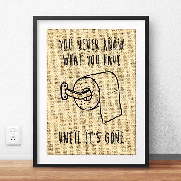 Sackleinen Drucke - Sie wissen nie, was Sie haben, bis es vorbei ist - Badezimmer Dekor Waschraum Poster - Wandkunst rustikale Wohnkultur Einweihungsparty Geschenk ohne Rahmen
