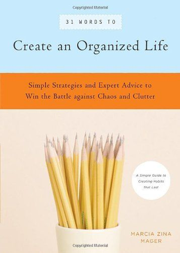 31 Words to Create an Organized Life: A Simple Guide to Create Habits That Last - Expert Tips to Help You Prioritize, Schedule, Simplify, and More (39 Words to) by Marcia Zina Mager, http://www.amazon.com/dp/1930722605/ref=cm_sw_r_pi_dp_rfWPpb0VPKAR3