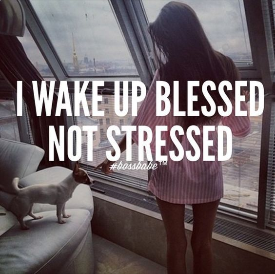 I WAKE UP BLESSED NOT STRESSED bossbabe |  I don't own this image | https://nl.pinterest.com/pin/440719513520732838/