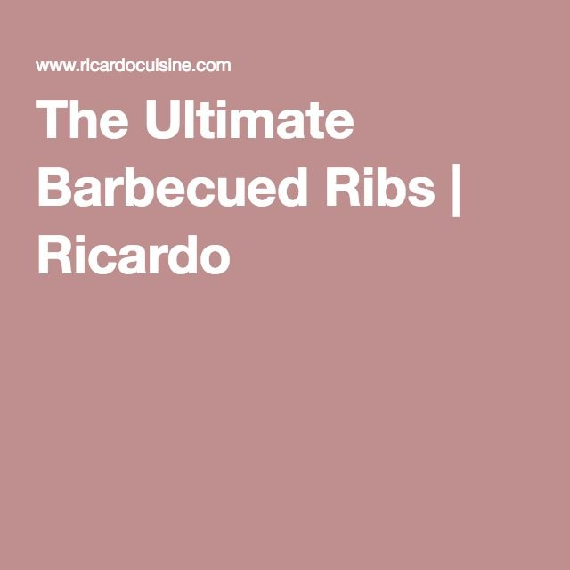 The Ultimate Barbecued Ribs | Ricardo