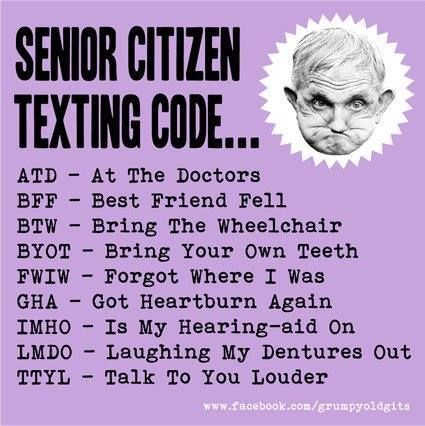 Funny but also sad to say the truth four us seniors ... even funnier texting it...lol
