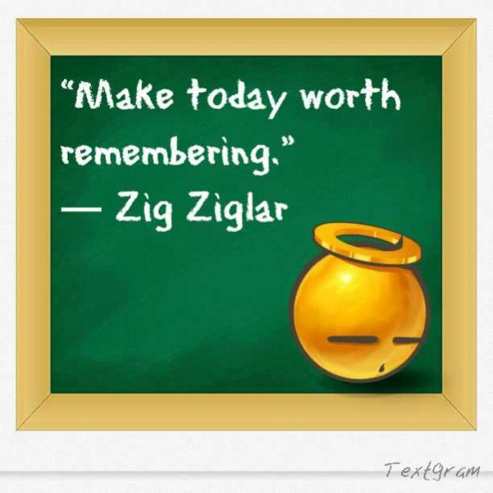 Make everyday worth remembering. (With images) Zig