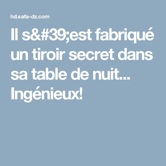 Il s'est fabriqué un tiroir secret dans sa table de nuit... Ingénieux!
