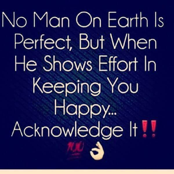 No Man On Earth Is Perfect But When He Shows Effort In Keeping You Happy Acknowledge It Quotes That Describe Me Old Time Sayings Great Quotes