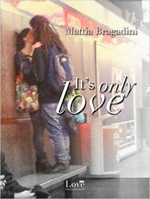 Romance and Fantasy for Cosmopolitan Girls: IT'S ONLY LOVE di Mattia Bragadini