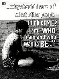 Why Should I Care Of What Other People Think Of Me I Am Who I Am