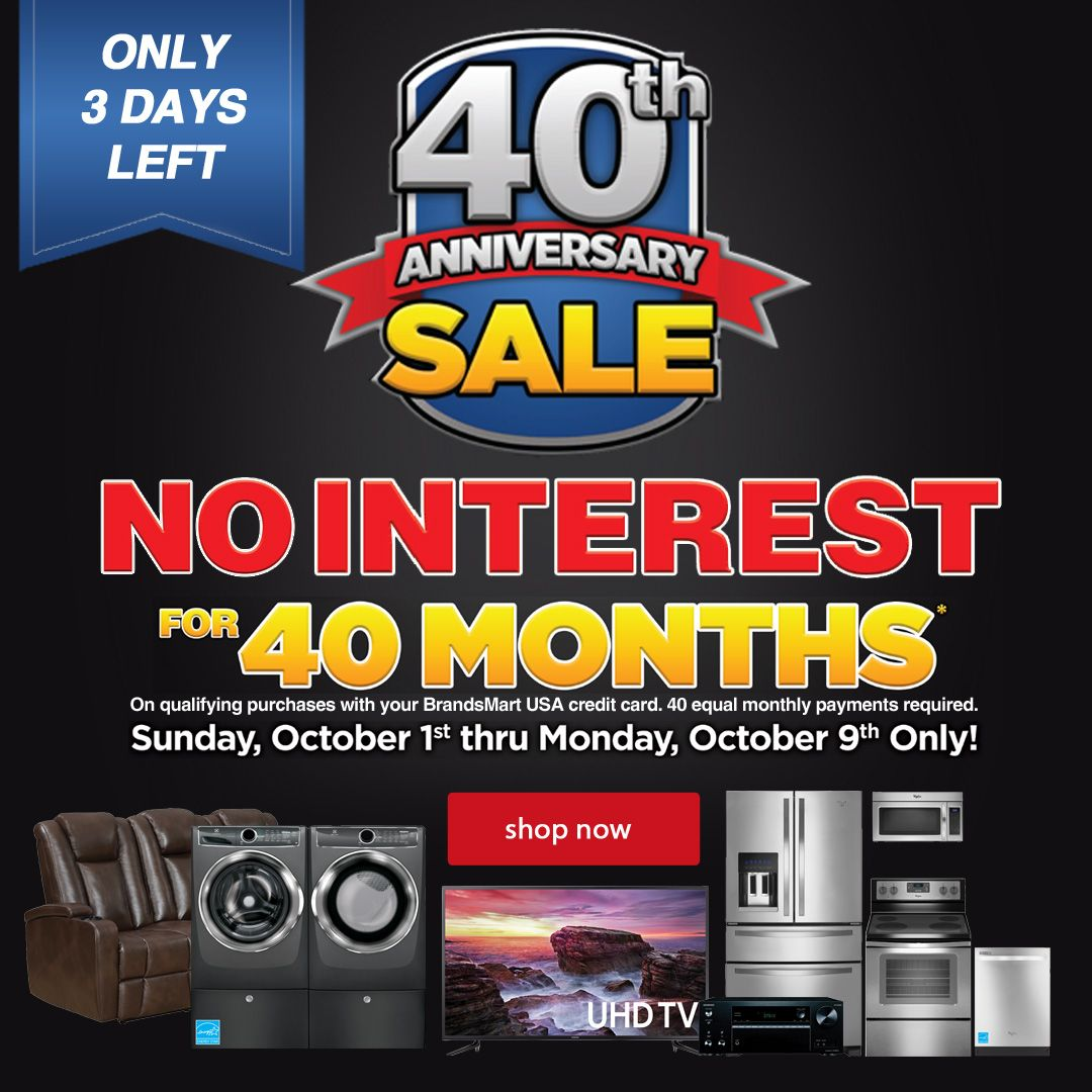 Brandsmart Usa 40th Anniversary Sale 3 Days Left 0 Interest Until February 2021 Shop Now Anniversary Sale Purchase Card 40th Anniversary