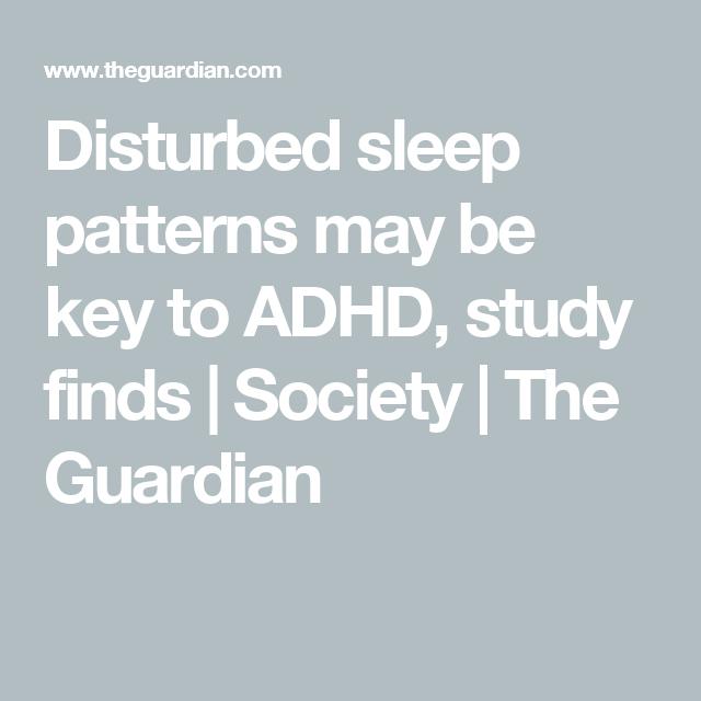 Disturbed Sleep Patterns May Be Key To >> Disturbed Sleep Patterns May Be Key To Adhd Study Finds Adhd