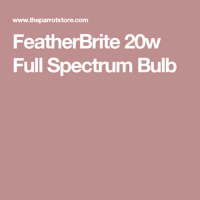 Featherbrite 20w Full Spectrum Bulb Avian Stuff Full