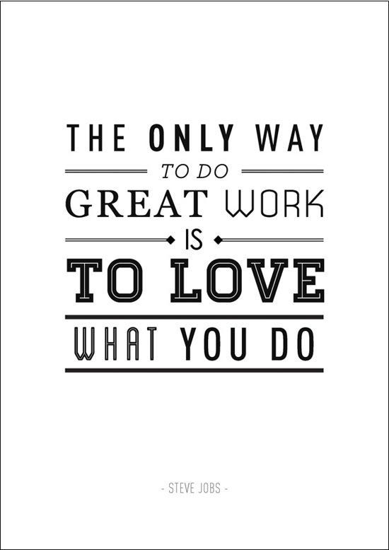 Love What You Do Quotes Brilliant The Only Way To Do Great Work Is To Love What You Doquotesteve