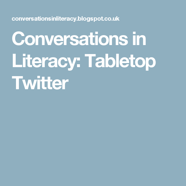 Conversations in Literacy: Tabletop Twitter
