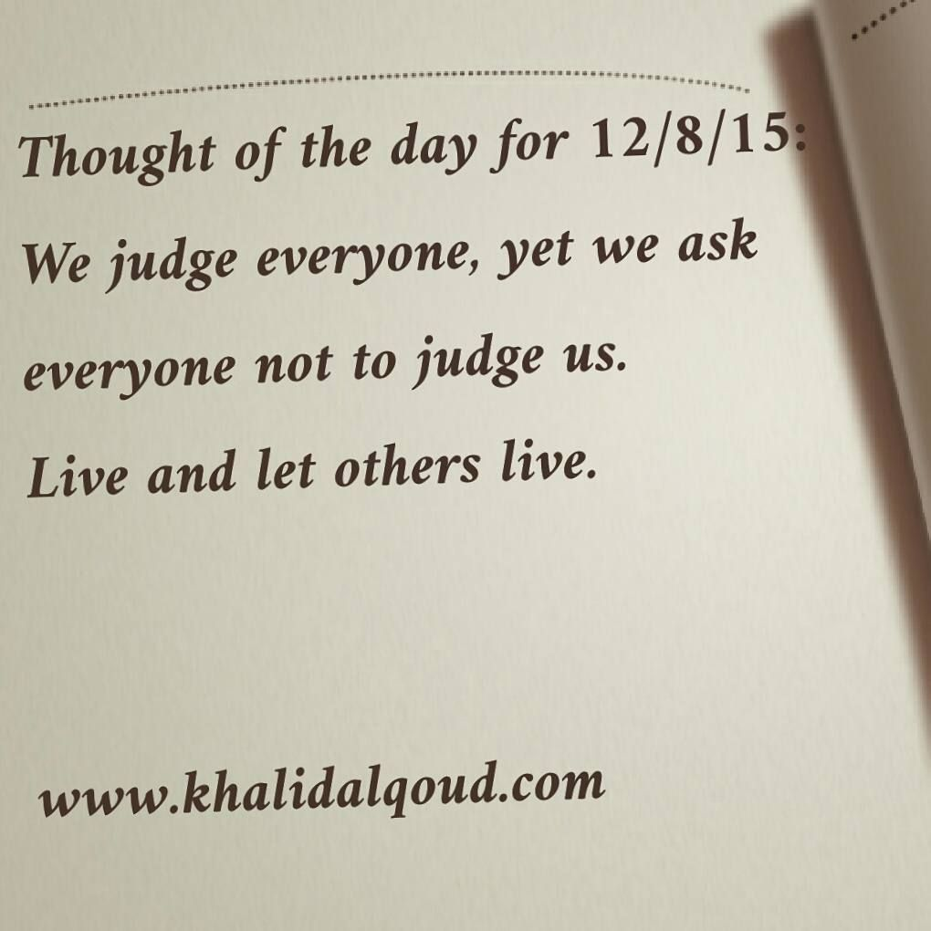 Thought Of The Day For 12 8 15 We Judge Everyone Yet We Ask