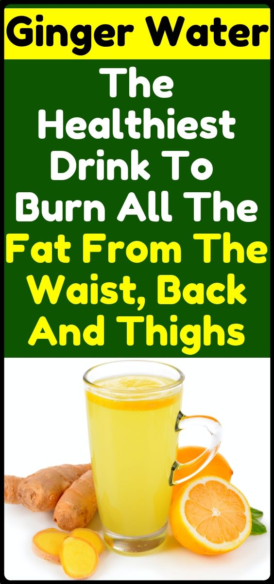Ginger Water The Healthiest Drink For Fat Burn From The Waist, Back And Thighs Amazing recipe for weight loss and fat burn is part of Ginger water -