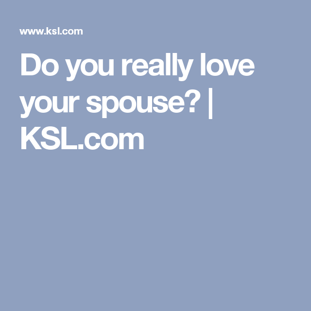 Do You Really Love Your Spouse Really Love You Do You Really Love You
