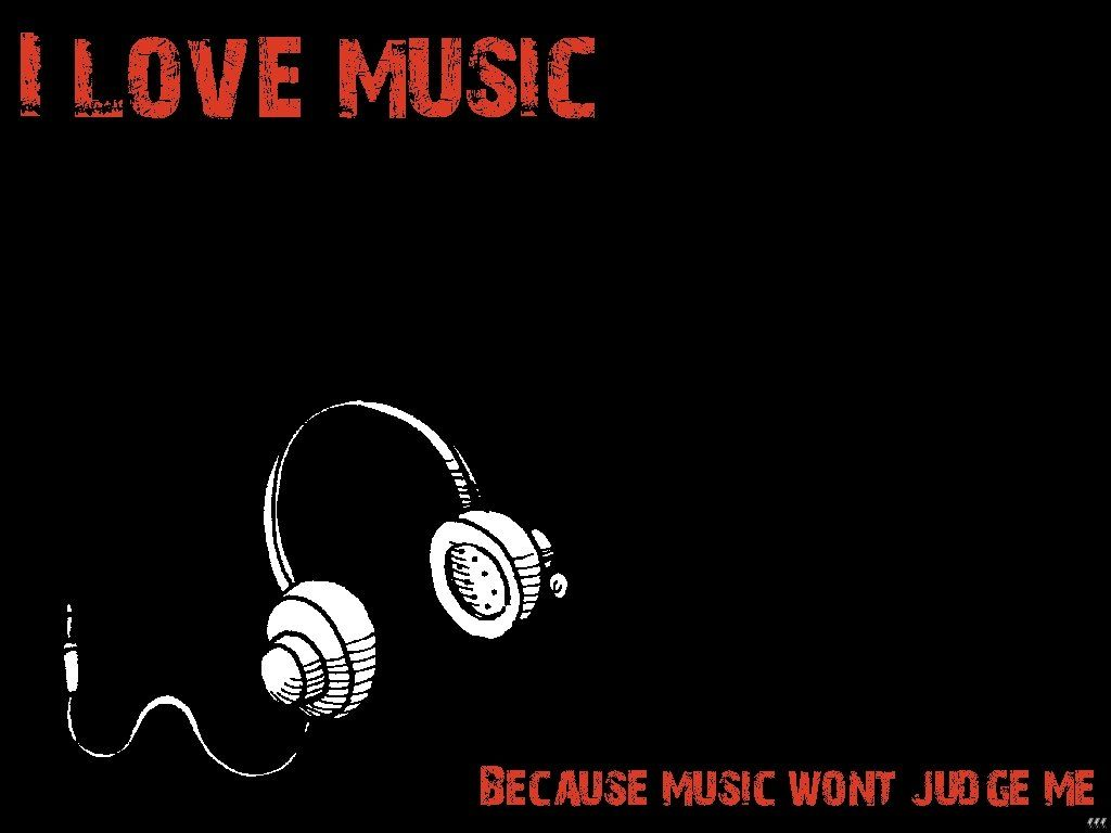 I Love Music Because Music Wont Judge Me Love Quotes