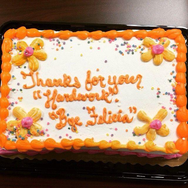Going Away Cakes. Bye Felicia. Last Dat At Work. Nurses