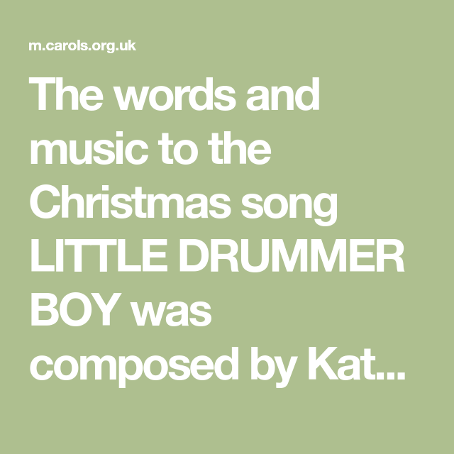 The words and music to the Christmas song LITTLE DRUMMER BOY was composed by Katherine K. Davis ...