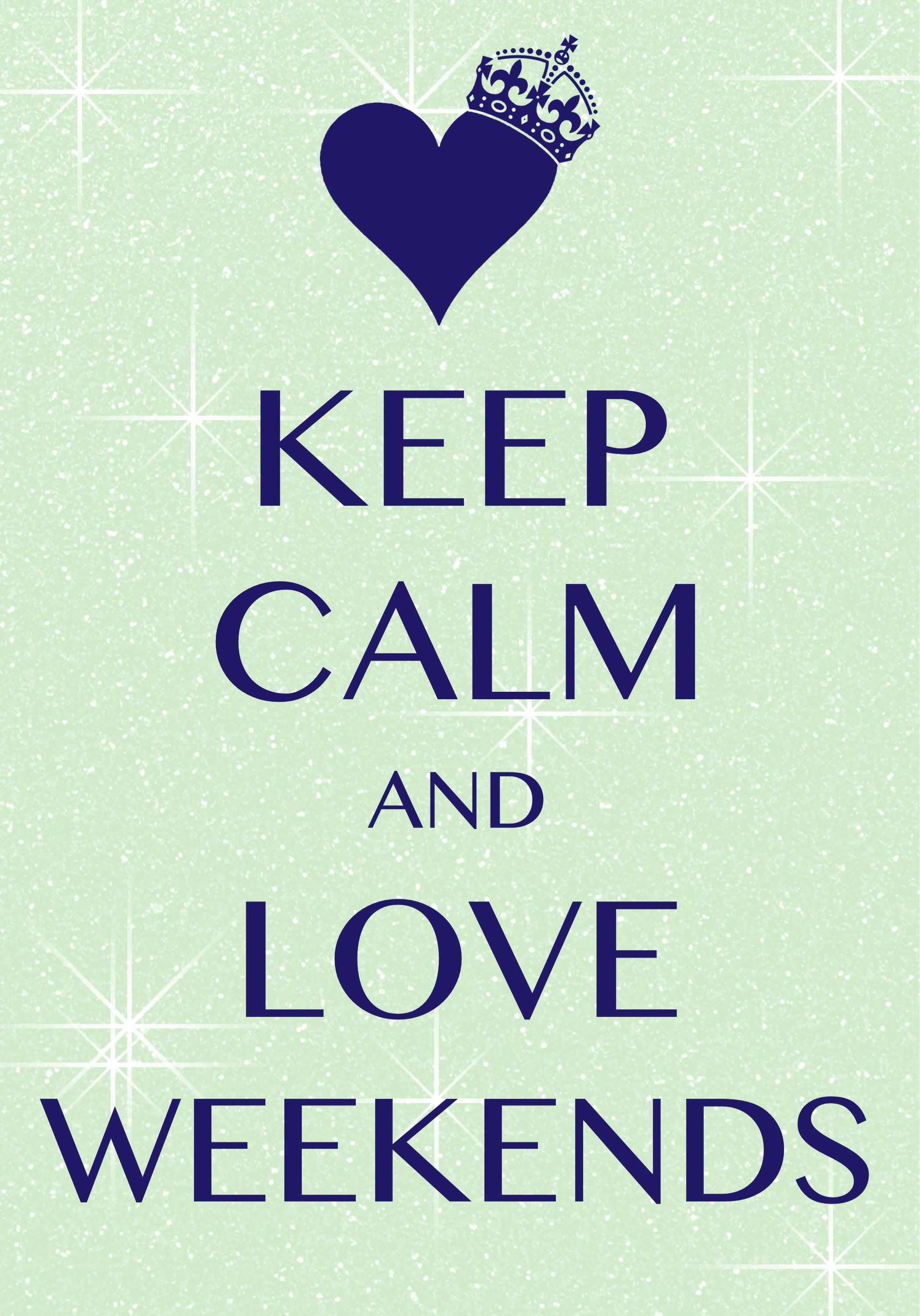 keep calm and love weekends created with keep calm and carry on