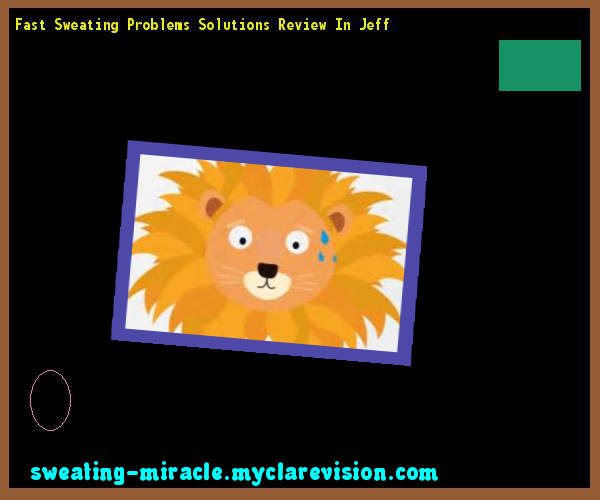 Fast Sweating Problems Solutions Review In Jeff 213008 - Your Body to Stop Excessive Sweating In 48 Hours - Guaranteed!