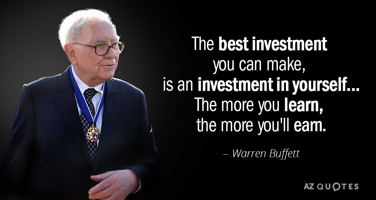 Warren Buffett Quote The Best Investment You Can Make Is An Investment In Yourself The More You Warren Buffet Quotes Investment Quotes Warren Buffett
